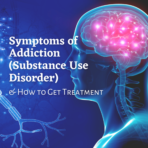 Symptoms of Addiction (Substance Use Disorder)