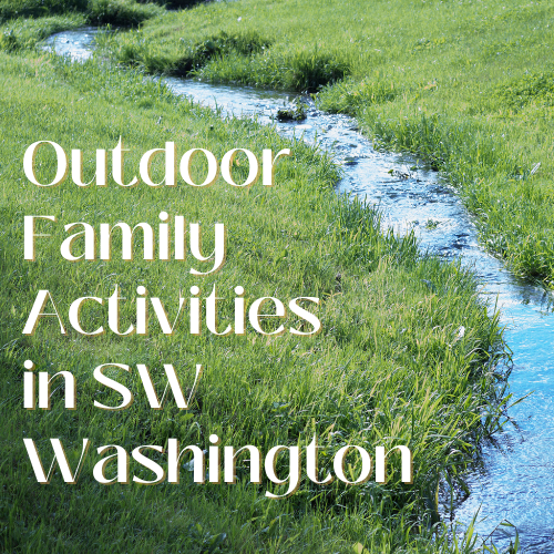 Outdoor Family Activities in SW Washington